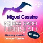 Me has dado libertad – Miguel Cassina