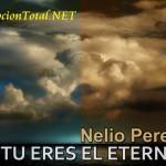 Tu eres el eterno – Nelio Perez