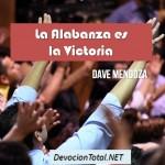 La alabanza es la victoria – Dave Mendoza