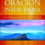 Libro: La Oración Intercesora – Principios para una vida de oración eficaz