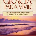 """Libro """"Gracia Para Vivir"""" – Descubre cómo vivir la vida cristiana y ser parte de los planes de Dios"""